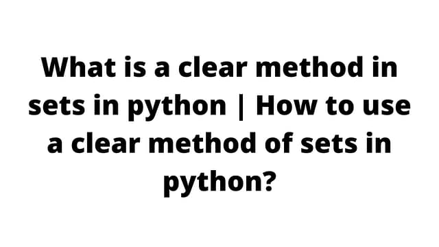 What is clear method in sets in python